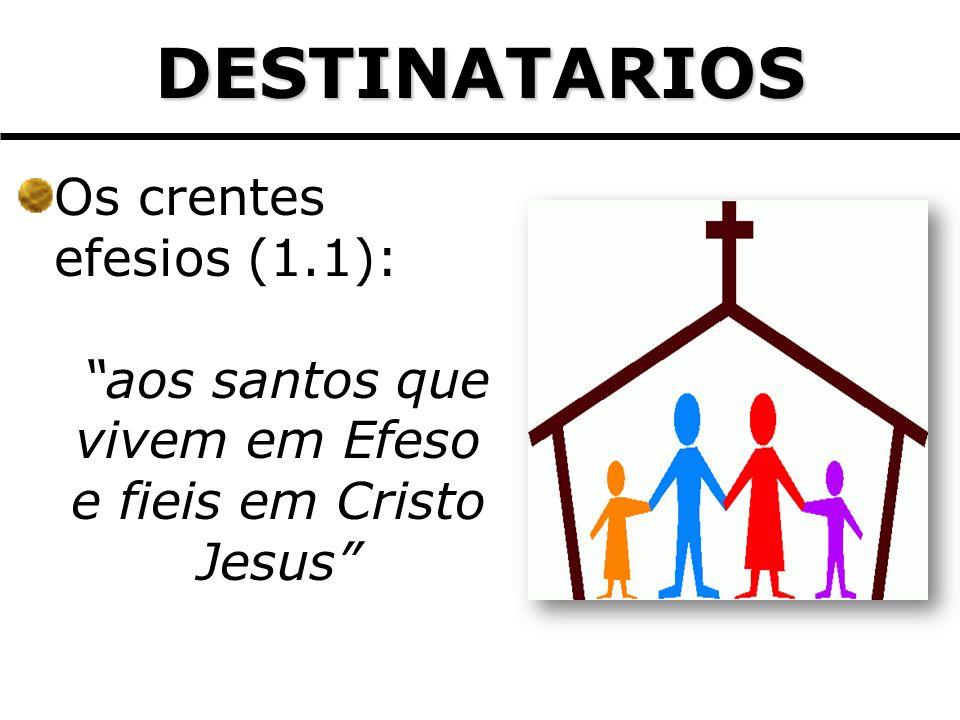 Os crentes efesios (1.1): aos santos que vivem em Efeso e fieis em Cristo Jesus DESTINATARIOS