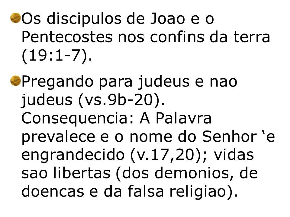 Os discipulos de Joao e o Pentecostes nos confins da terra (19:1-7). Pregando para judeus e nao judeus (vs.9b-20). Consequencia: A Palavra prevalece e