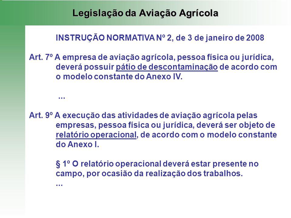 Legislação da Aviação Agrícola INSTRUÇÃO NORMATIVA Nº 2, de 3 de janeiro de 2008 Art. 7º A empresa de aviação agrícola, pessoa física ou jurídica, dev