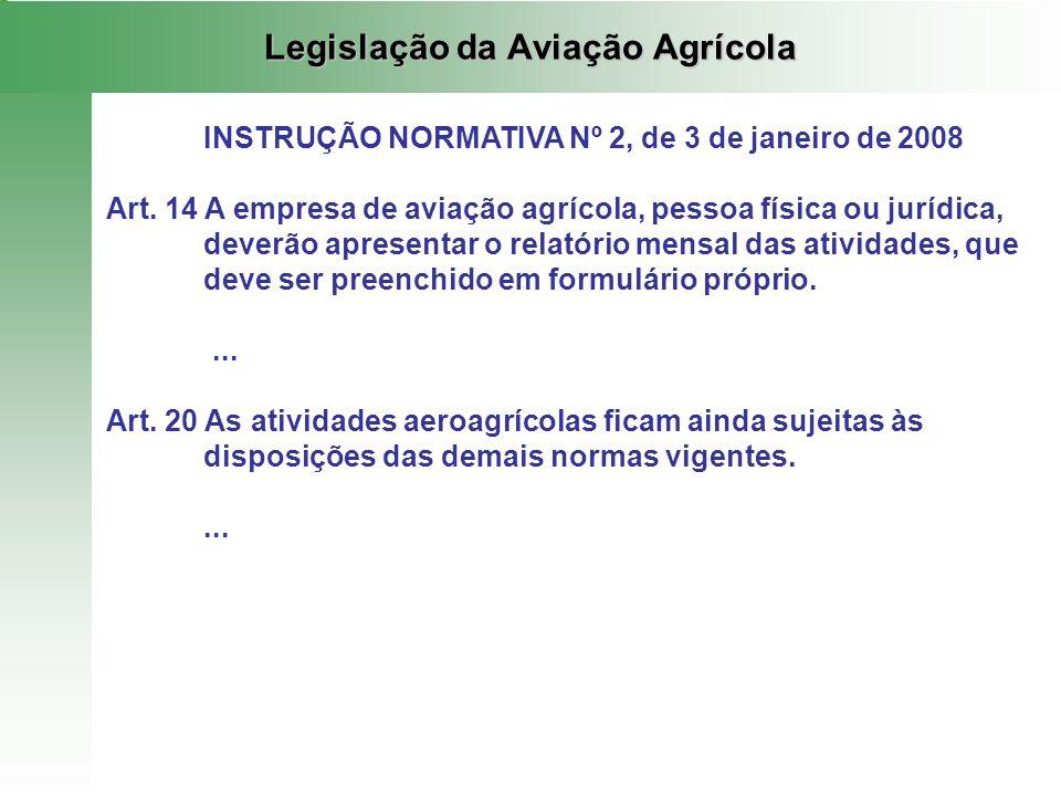 Legislação da Aviação Agrícola INSTRUÇÃO NORMATIVA Nº 2, de 3 de janeiro de 2008 Art. 14 A empresa de aviação agrícola, pessoa física ou jurídica, dev