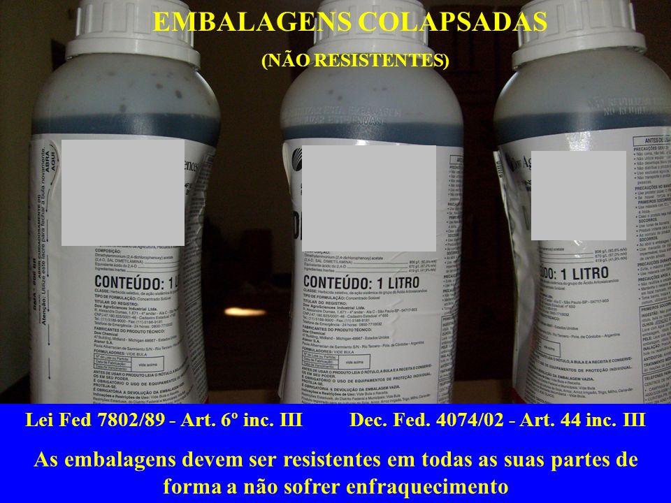 Lei Fed 7802/89 - Art. 6º inc. III Dec. Fed. 4074/02 - Art. 44 inc. III As embalagens devem ser resistentes em todas as suas partes de forma a não sof