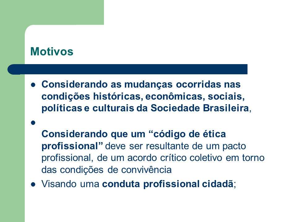 Motivos Considerando as mudanças ocorridas nas condições históricas, econômicas, sociais, políticas e culturais da Sociedade Brasileira, Considerando