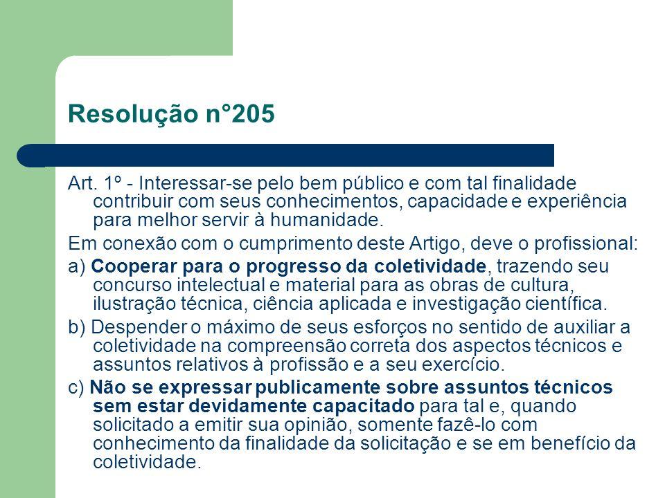 Resolução n°205 Art. 1º - Interessar-se pelo bem público e com tal finalidade contribuir com seus conhecimentos, capacidade e experiência para melhor