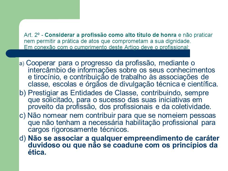 Art. 2º - Considerar a profissão como alto título de honra e não praticar nem permitir a prática de atos que comprometam a sua dignidade. Em conexão c