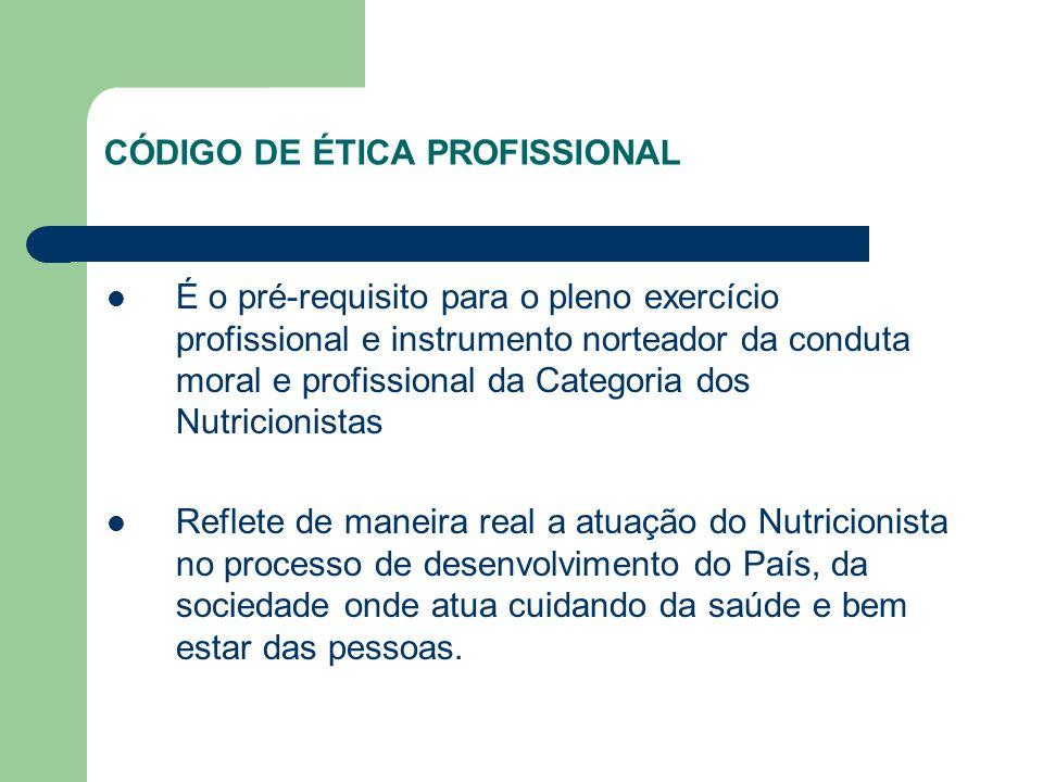 CÓDIGO DE ÉTICA PROFISSIONAL É o pré-requisito para o pleno exercício profissional e instrumento norteador da conduta moral e profissional da Categori