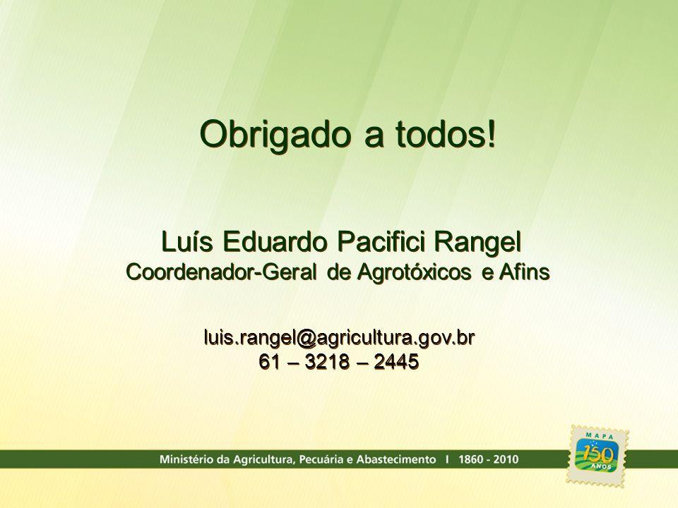 Obrigado a todos! Luís Eduardo Pacifici Rangel Coordenador-Geral de Agrotóxicos e Afins Luís Eduardo Pacifici Rangel Coordenador-Geral de Agrotóxicos