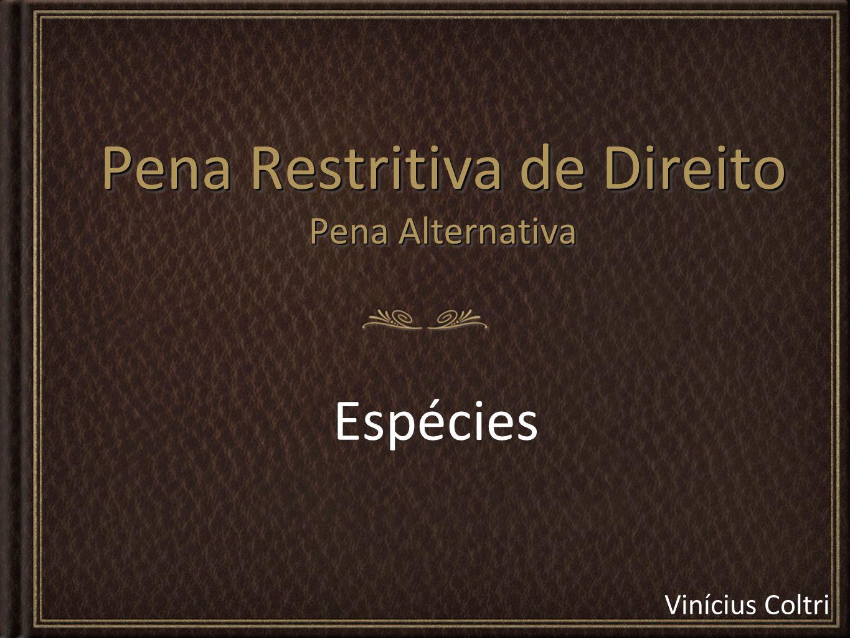 Vinícius Coltri Pena Restritiva de Direito Pena Alternativa Espécies