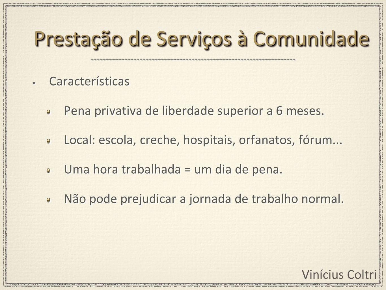 Vinícius Coltri Características Pena privativa de liberdade superior a 6 meses. Local: escola, creche, hospitais, orfanatos, fórum... Uma hora trabalh