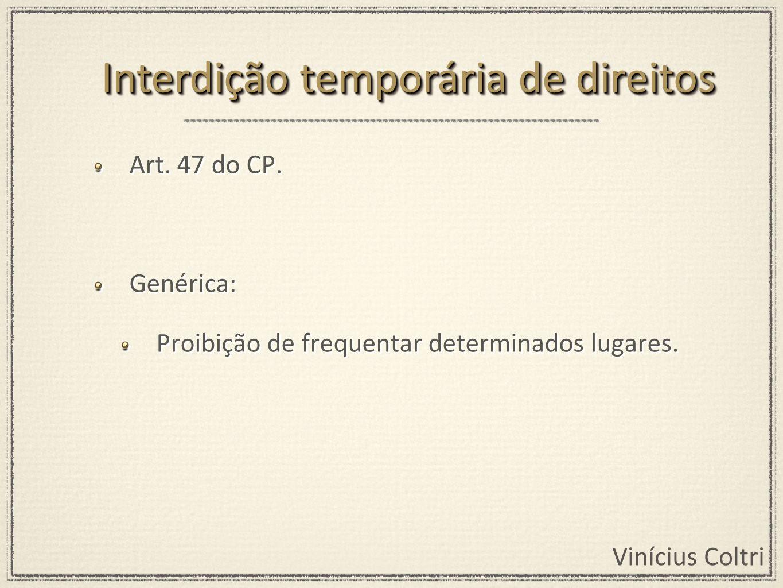 Vinícius Coltri Art. 47 do CP. Genérica: Proibição de frequentar determinados lugares. Art. 47 do CP. Genérica: Proibição de frequentar determinados l