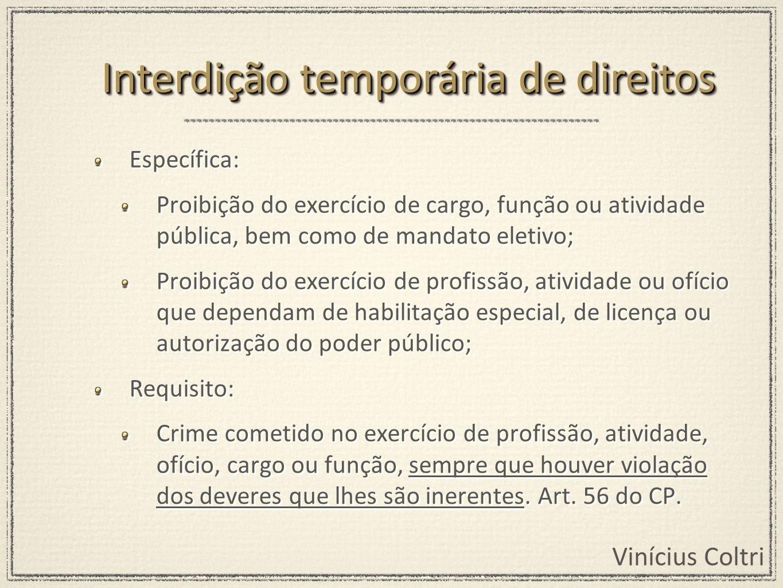 Vinícius Coltri Específica: Proibição do exercício de cargo, função ou atividade pública, bem como de mandato eletivo; Proibição do exercício de profi