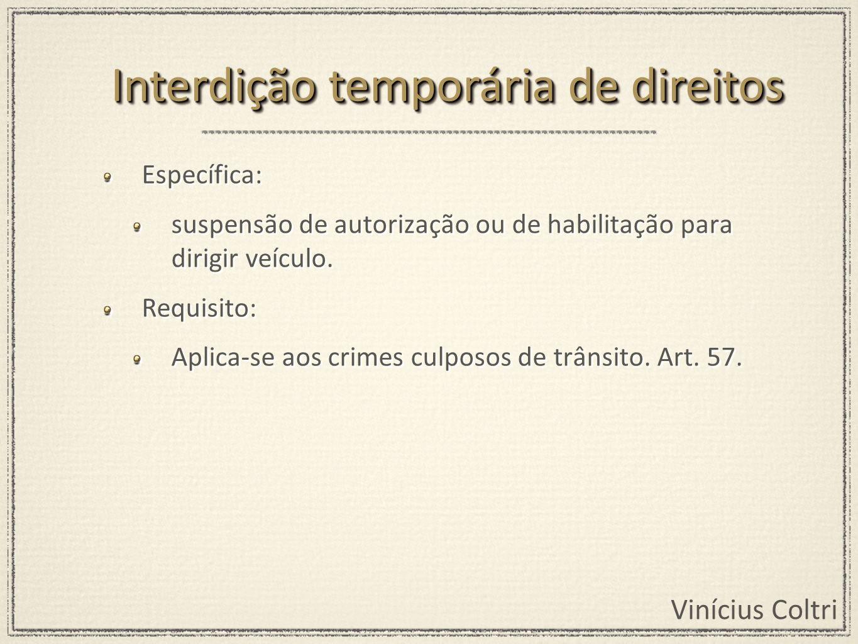 Vinícius Coltri Específica: suspensão de autorização ou de habilitação para dirigir veículo. Requisito: Aplica-se aos crimes culposos de trânsito. Art