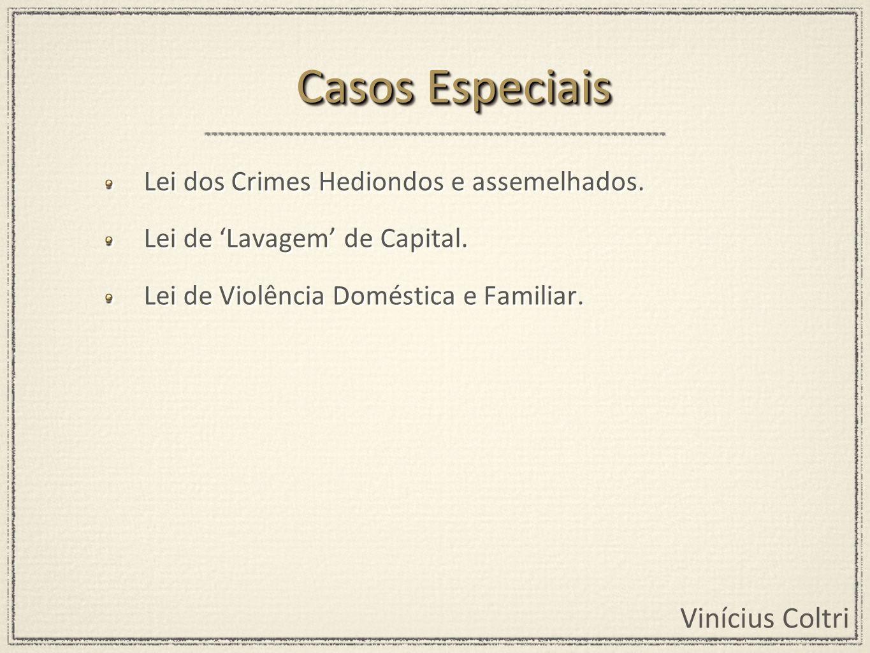 Vinícius Coltri Lei dos Crimes Hediondos e assemelhados. Lei de Lavagem de Capital. Lei de Violência Doméstica e Familiar. Lei dos Crimes Hediondos e