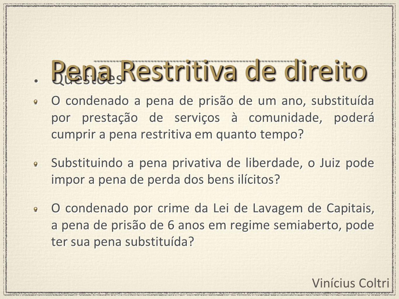 Vinícius Coltri Questões O condenado a pena de prisão de um ano, substituída por prestação de serviços à comunidade, poderá cumprir a pena restritiva
