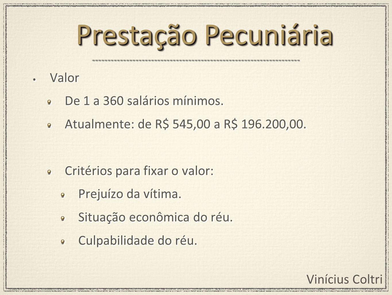 Vinícius Coltri Valor De 1 a 360 salários mínimos. Atualmente: de R$ 545,00 a R$ 196.200,00. Critérios para fixar o valor: Prejuízo da vítima. Situaçã