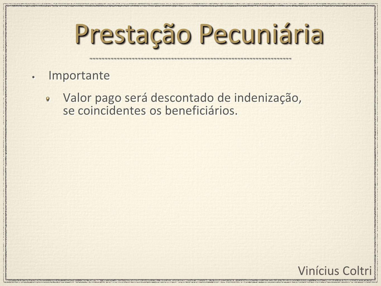Vinícius Coltri Importante Valor pago será descontado de indenização, se coincidentes os beneficiários. Importante Valor pago será descontado de inden