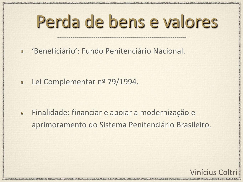 Vinícius Coltri Beneficiário: Fundo Penitenciário Nacional. Lei Complementar nº 79/1994. Finalidade: financiar e apoiar a modernização e aprimoramento