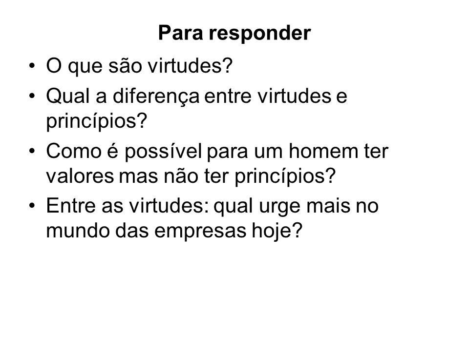 Para responder O que são virtudes? Qual a diferença entre virtudes e princípios? Como é possível para um homem ter valores mas não ter princípios? Ent