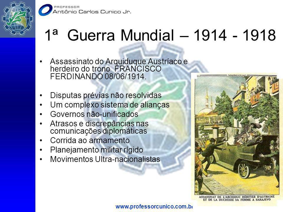 www.professorcunico.com.br 13 1ª Guerra Mundial – 1914 - 1918 Assassinato do Arquiduque Austríaco e herdeiro do trono FRANCISCO FERDINANDO 08/06/1914.