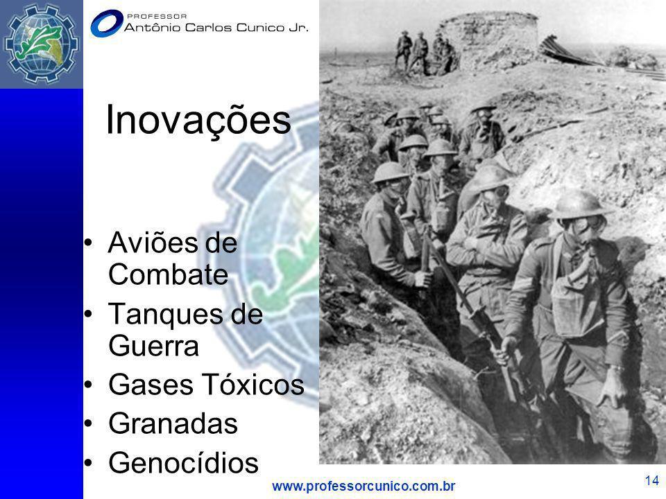 www.professorcunico.com.br 14 Inovações Aviões de Combate Tanques de Guerra Gases Tóxicos Granadas Genocídios