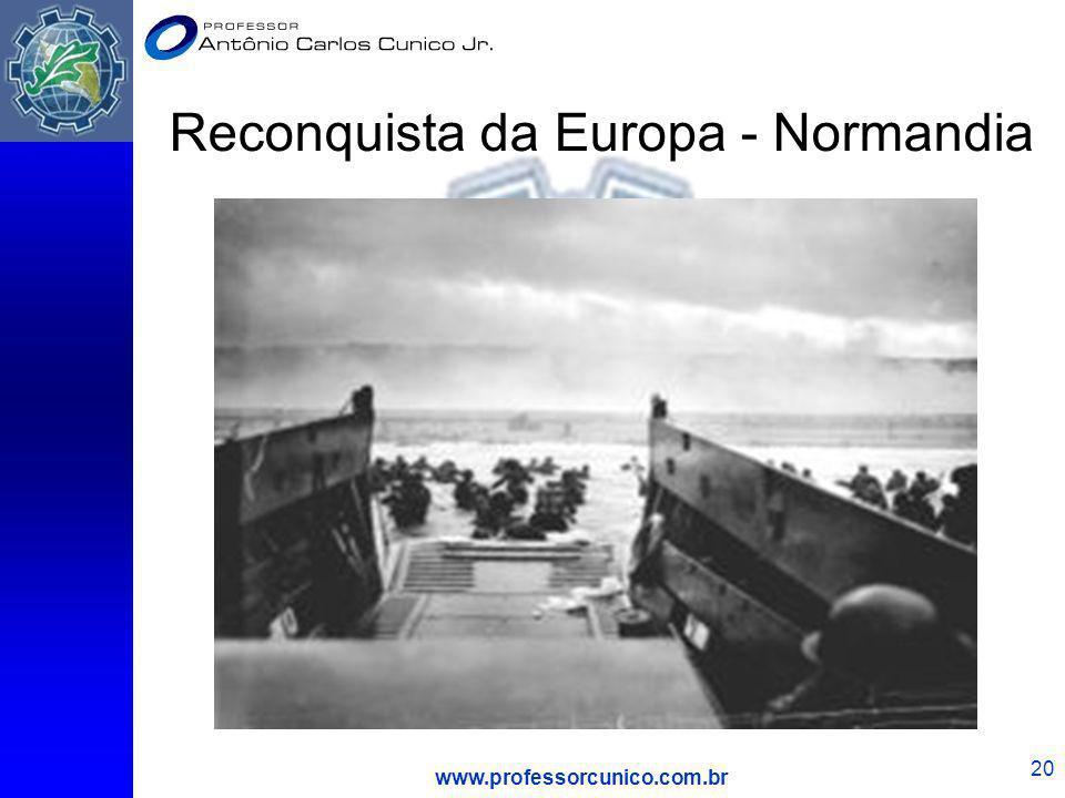 www.professorcunico.com.br 20 Reconquista da Europa - Normandia