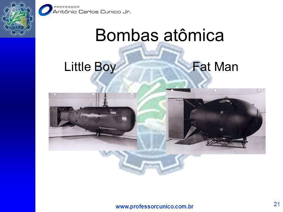 www.professorcunico.com.br 21 Bombas atômica Little Boy Fat Man
