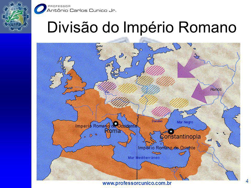 www.professorcunico.com.br 4 Divisão do Império Romano Constantinopla Roma