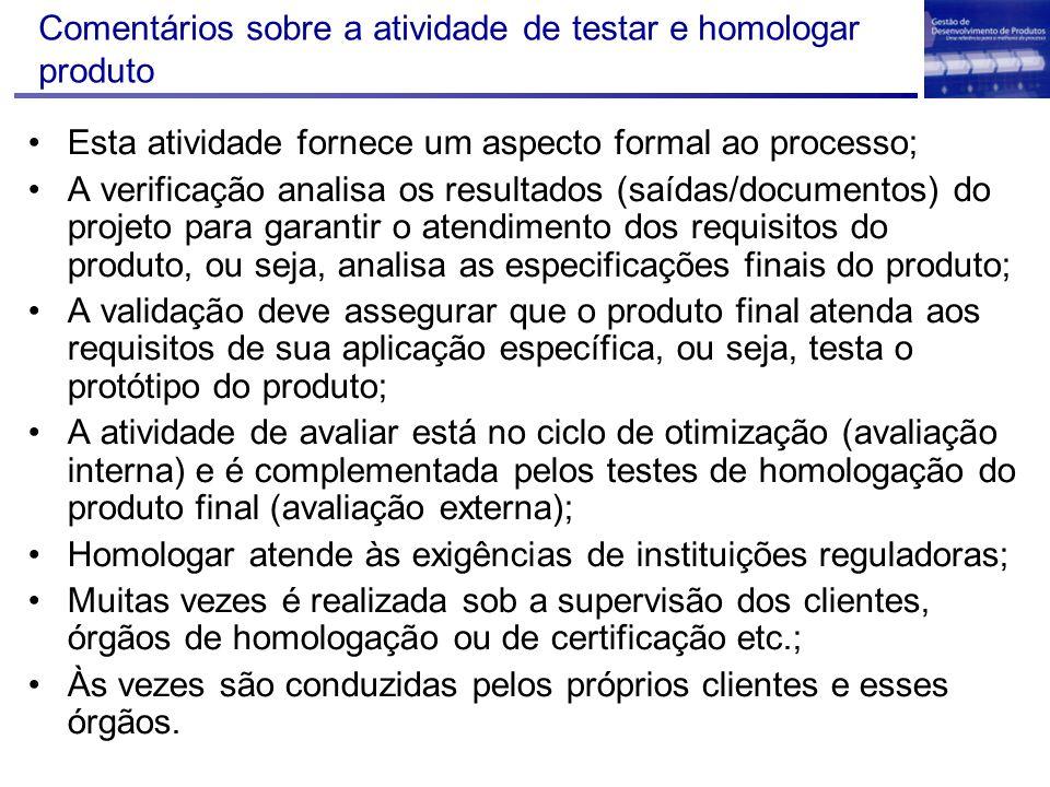 Comentários sobre a atividade de testar e homologar produto Esta atividade fornece um aspecto formal ao processo; A verificação analisa os resultados
