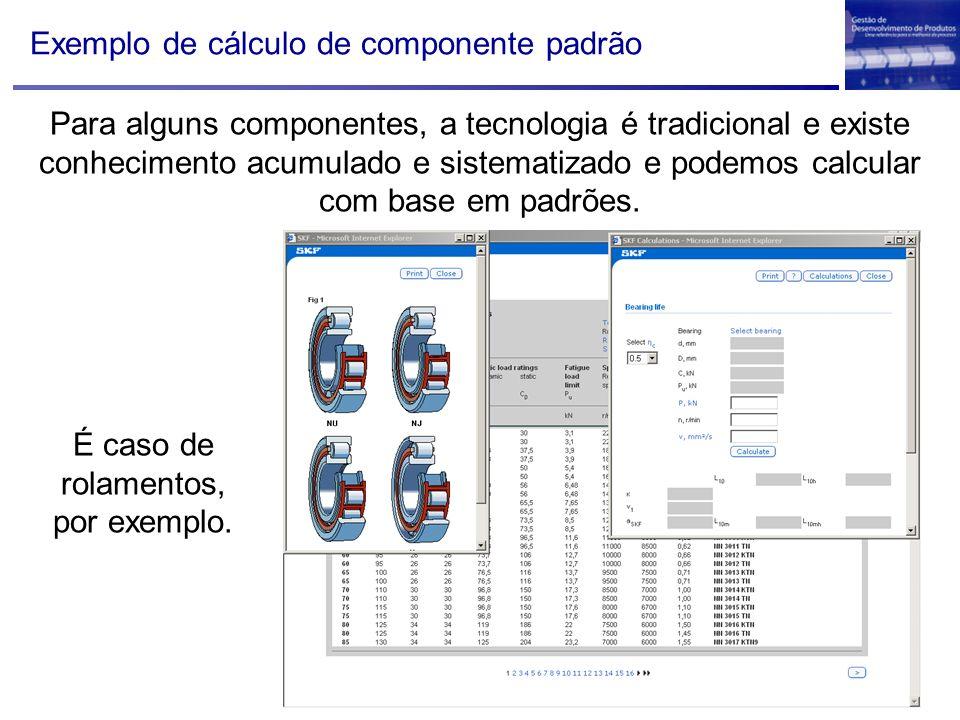 Para alguns componentes, a tecnologia é tradicional e existe conhecimento acumulado e sistematizado e podemos calcular com base em padrões. É caso de