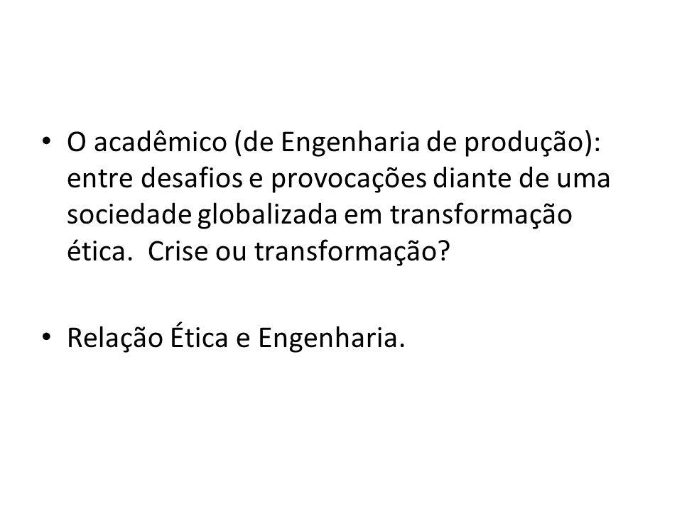 O acadêmico (de Engenharia de produção): entre desafios e provocações diante de uma sociedade globalizada em transformação ética. Crise ou transformaç