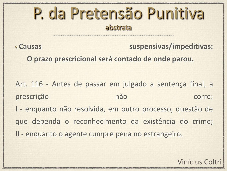 Vinícius Coltri Causas suspensivas/impeditivas: O prazo prescricional será contado de onde parou. Art. 116 - Antes de passar em julgado a sentença fin