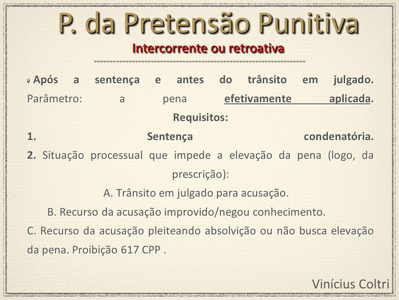 Vinícius Coltri Após a sentença e antes do trânsito em julgado. Parâmetro: a pena efetivamente aplicada. Requisitos: 1. Sentença condenatória. 2. Situ