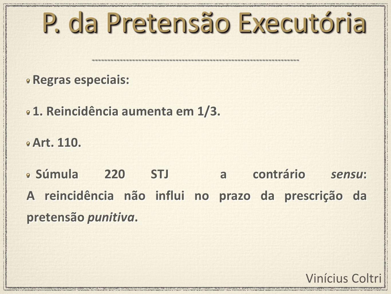 Vinícius Coltri Regras especiais: 1. Reincidência aumenta em 1/3. Art. 110. Súmula 220 STJ a contrário sensu: A reincidência não influi no prazo da pr