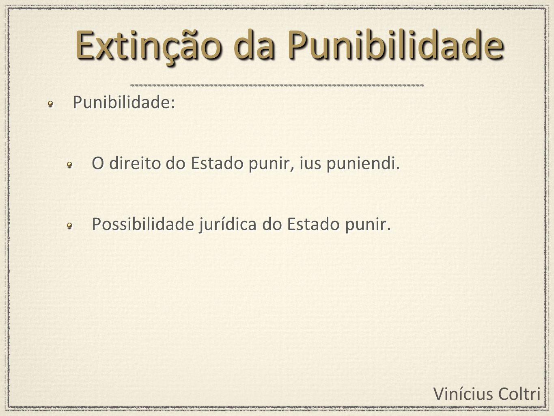 Vinícius Coltri Punibilidade: O direito do Estado punir, ius puniendi. Possibilidade jurídica do Estado punir. Punibilidade: O direito do Estado punir