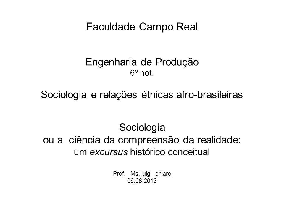 Faculdade Campo Real Engenharia de Produção 6º not. Sociologia e relações étnicas afro-brasileiras Sociologia ou a ciência da compreensão da realidade