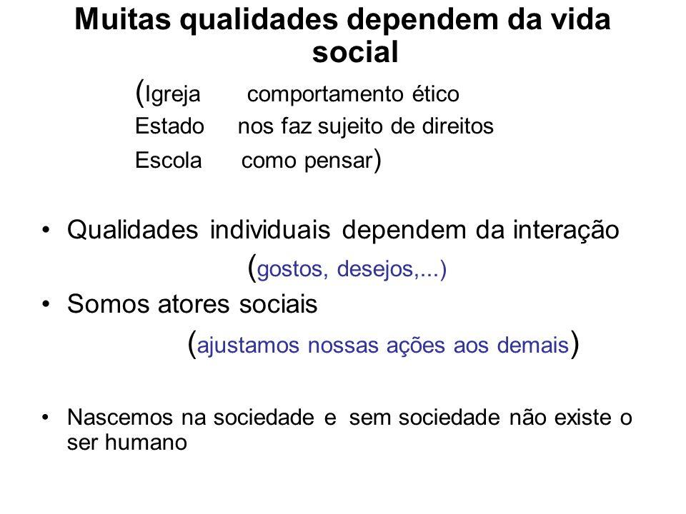 Muitas qualidades dependem da vida social ( Igrejacomportamento ético Estado nos faz sujeito de direitos Escola como pensar ) Qualidades individuais d