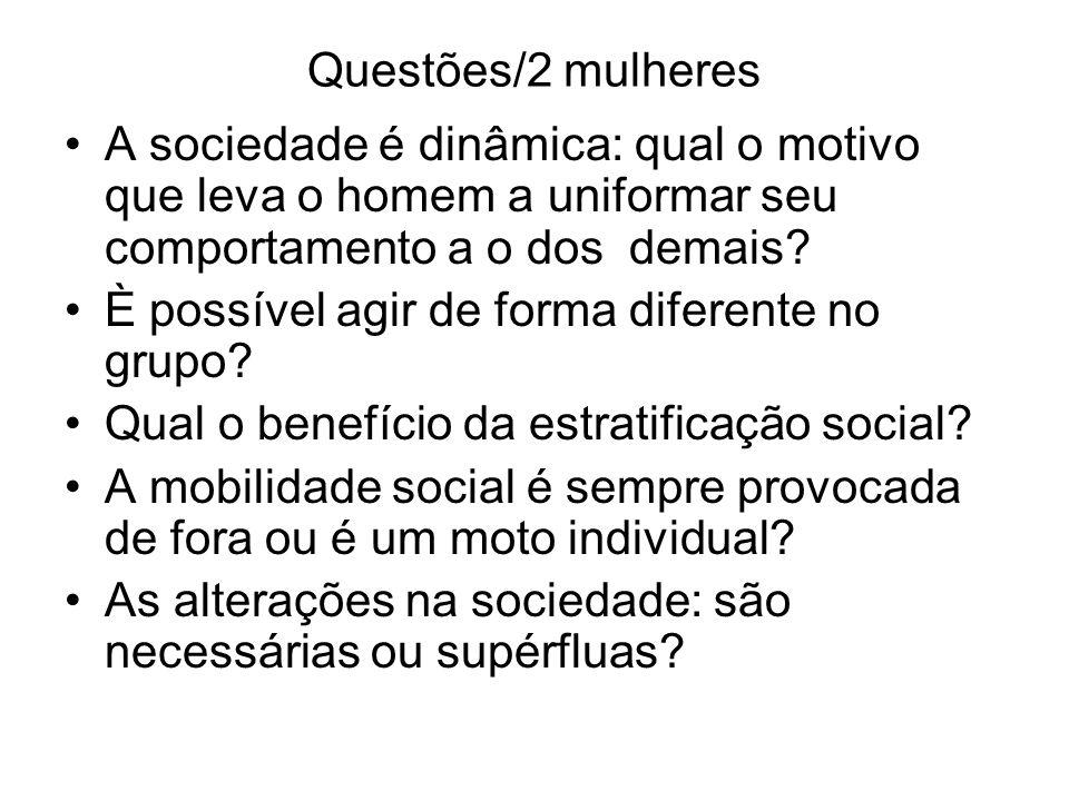 Questões/2 mulheres A sociedade é dinâmica: qual o motivo que leva o homem a uniformar seu comportamento a o dos demais? È possível agir de forma dife