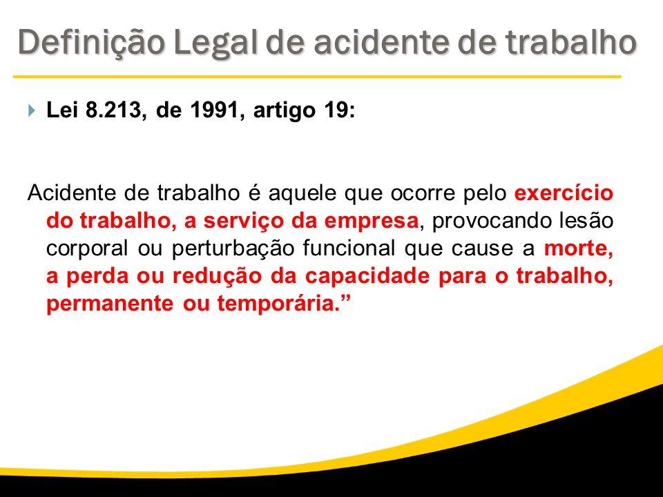 Lei 8.213, de 1991, artigo 19: Acidente de trabalho é aquele que ocorre pelo exercício do trabalho, a serviço da empresa, provocando lesão corporal ou