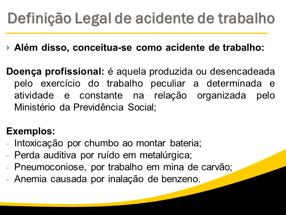 Além disso, conceitua-se como acidente de trabalho: Doença profissional: é aquela produzida ou desencadeada pelo exercício do trabalho peculiar a dete