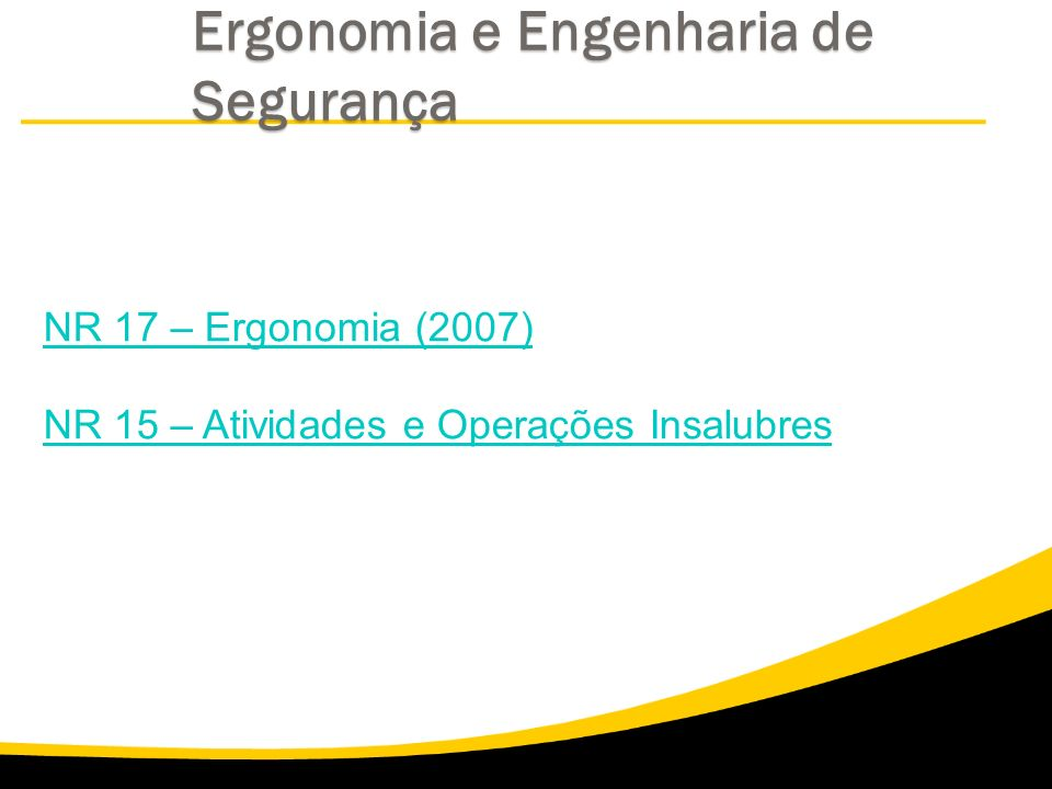 Ergonomia e Engenharia de Segurança NR 17 – Ergonomia (2007) NR 15 – Atividades e Operações Insalubres