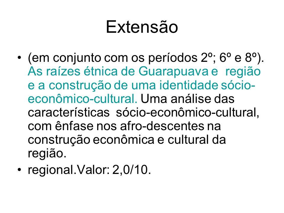 Extensão (em conjunto com os períodos 2º; 6º e 8º). As raízes étnica de Guarapuava e região e a construção de uma identidade sócio- econômico-cultural