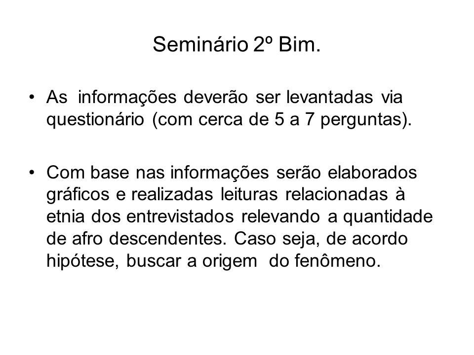 Seminário 2º Bim. As informações deverão ser levantadas via questionário (com cerca de 5 a 7 perguntas). Com base nas informações serão elaborados grá