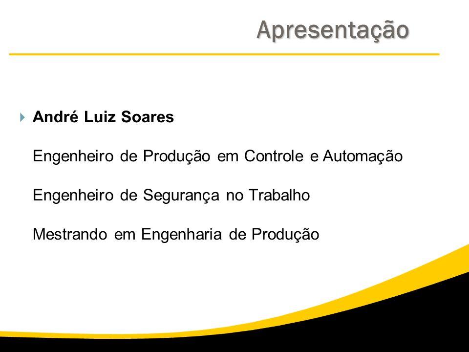 André Luiz Soares Engenheiro de Produção em Controle e Automação Engenheiro de Segurança no Trabalho Mestrando em Engenharia de Produção Apresentação