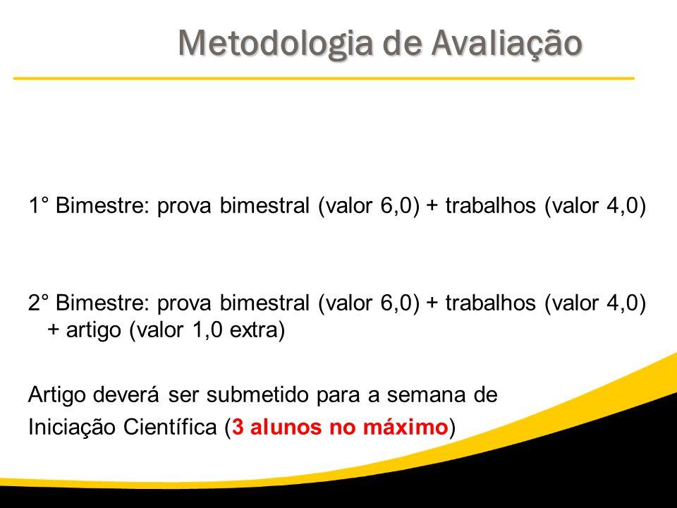 1° Bimestre: prova bimestral (valor 6,0) + trabalhos (valor 4,0) 2° Bimestre: prova bimestral (valor 6,0) + trabalhos (valor 4,0) + artigo (valor 1,0