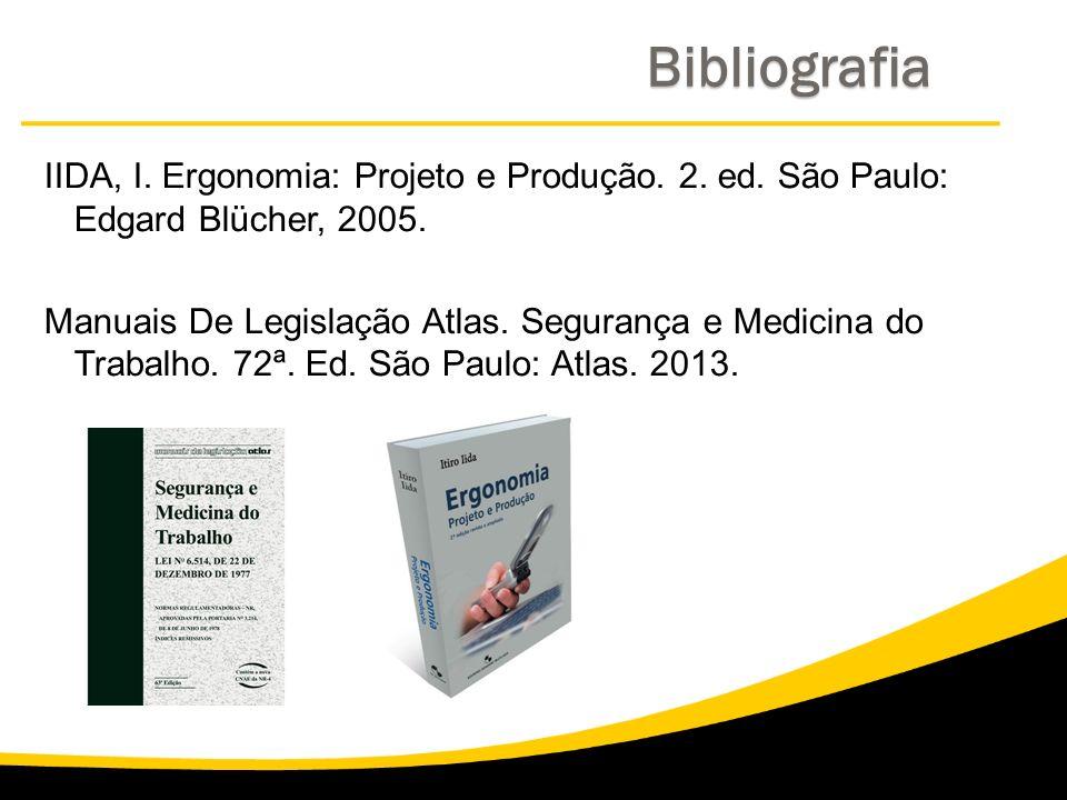 IIDA, I. Ergonomia: Projeto e Produção. 2. ed. São Paulo: Edgard Blücher, 2005. Manuais De Legislação Atlas. Segurança e Medicina do Trabalho. 72ª. Ed