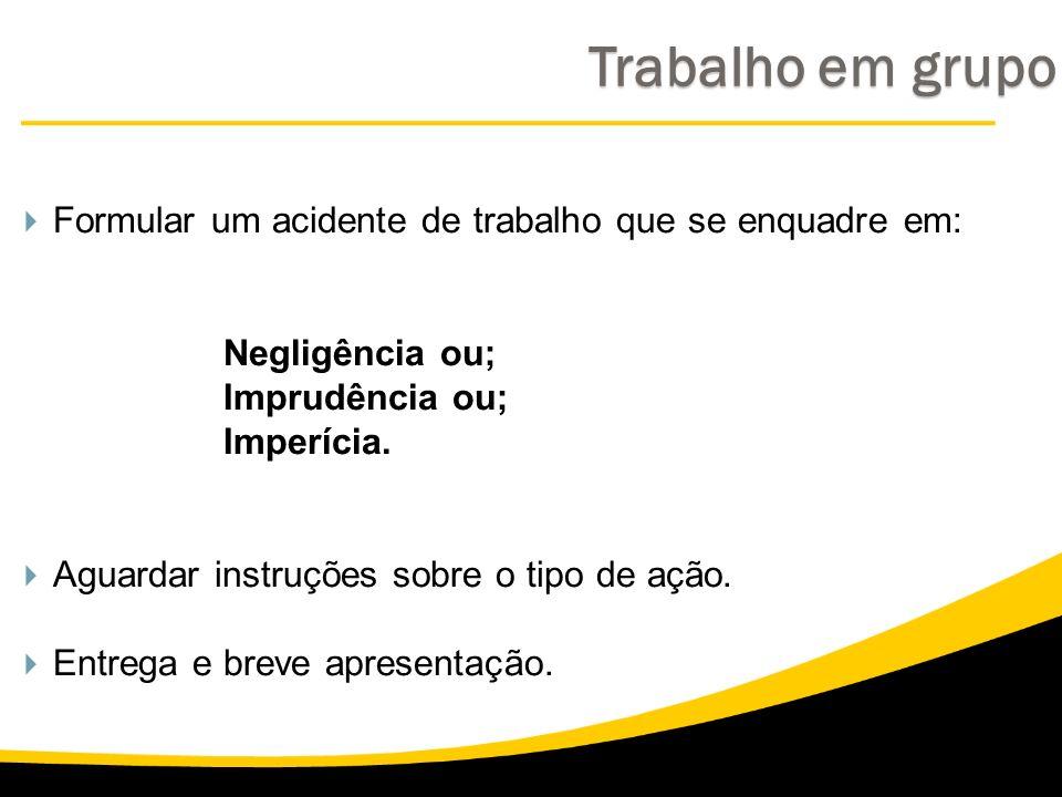 Formular um acidente de trabalho que se enquadre em: Negligência ou; Imprudência ou; Imperícia. Aguardar instruções sobre o tipo de ação. Entrega e br
