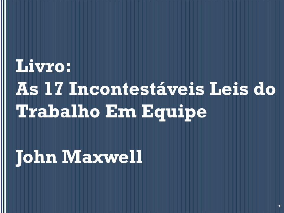 Livro: As 17 Incontestáveis Leis do Trabalho Em Equipe John Maxwell 1