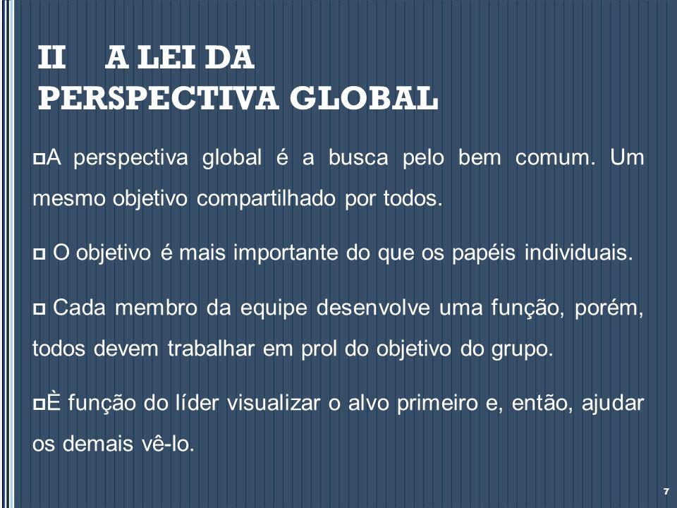 II A LEI DA PERSPECTIVA GLOBAL A perspectiva global é a busca pelo bem comum. Um mesmo objetivo compartilhado por todos. O objetivo é mais importante