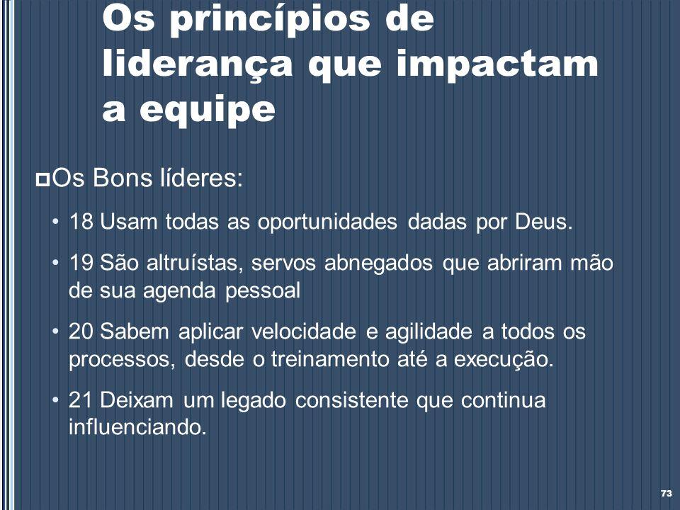 Os princípios de liderança que impactam a equipe Os Bons líderes: 18 Usam todas as oportunidades dadas por Deus. 19 São altruístas, servos abnegados q