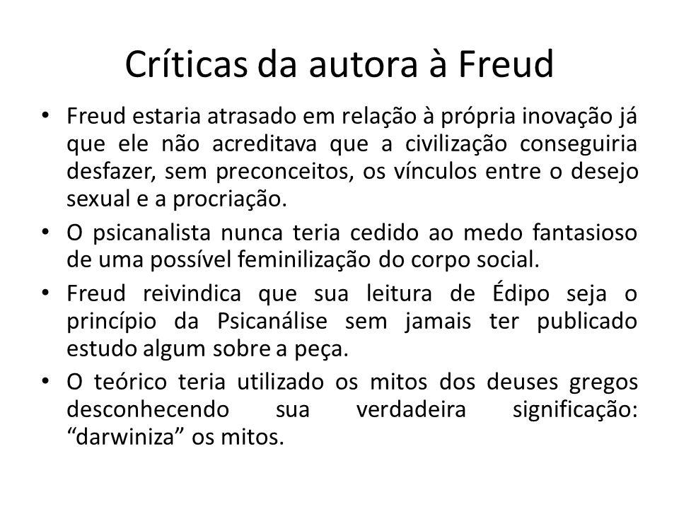 Críticas da autora à Freud Freud estaria atrasado em relação à própria inovação já que ele não acreditava que a civilização conseguiria desfazer, sem