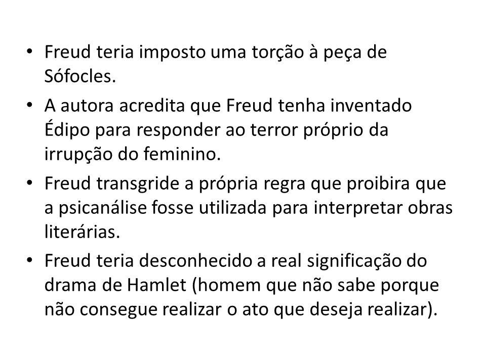 Freud teria imposto uma torção à peça de Sófocles. A autora acredita que Freud tenha inventado Édipo para responder ao terror próprio da irrupção do f